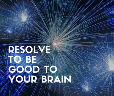 resolve to be good to your brain-1