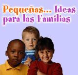 Pequeñas... Ideas para las Familias
